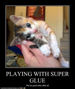 PLAYING WITH SUPER GLUE