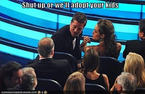 Shut up or we'll adopt your kids