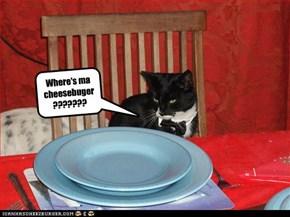 Where's ma cheesebuger???????