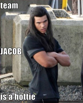 team  JACOB is a hottie