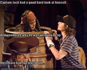 Captain Jack had a good hard look at himself... And wondered why he was wearing a cap...  Must have had too much rum...