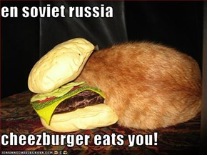 en soviet russia  cheezburger eats you!