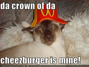da crown of da   cheezburger is mine!