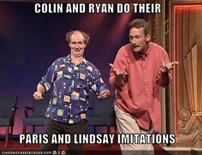 COLIN AND RYAN DO THEIR  PARIS AND LINDSAY IMITATIONS