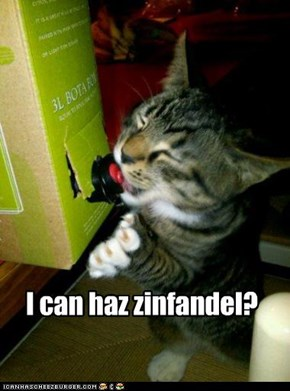 I can haz zinfandel?