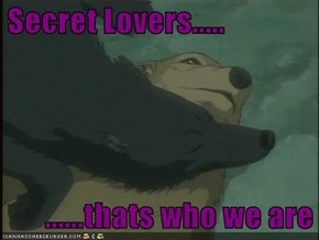 Secret Lovers.....         ......thats who we are