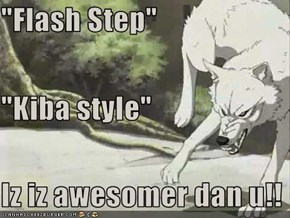"""Flash Step"" ""Kiba style"" Iz iz awesomer dan u!!"