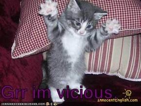 Grr im vicious.
