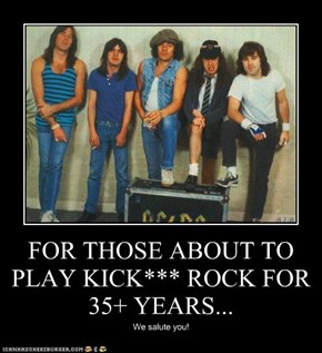 FOR THOSE ABOUT TO PLAY KICK*** ROCK FOR 35+ YEARS...