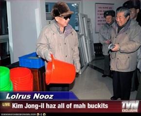 Lolrus Nooz - Kim Jong-il haz all of mah buckits