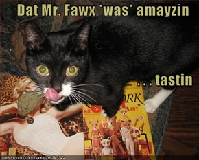 Dat Mr. Fawx *was* amayzin . . . tastin