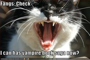 Fangs: Check  I can has vampire book saga now?