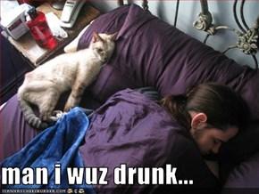 man i wuz drunk...