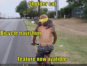 Sholder cat Bicycle navishun Feature now avalible
