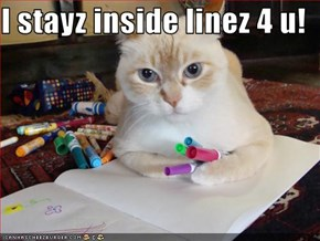 I stayz inside linez 4 u!