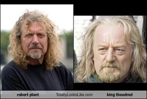 robert plant Totally Looks Like king theodred