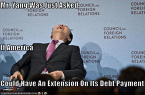 Mr. Yang Was Just Asked If America Could Have An Extension On Its Debt Payment