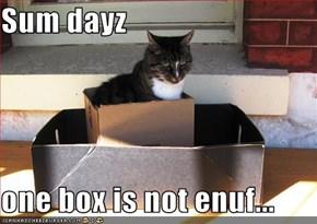 Sum dayz  one box is not enuf...