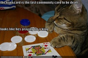 the river card is the last community card to be dealt looks like hes praying for a king