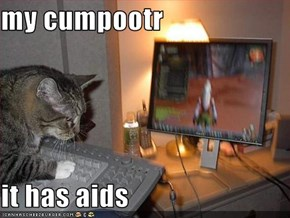 my cumpootr   it has aids
