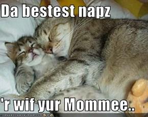 Da bestest napz  'r wif yur Mommee..