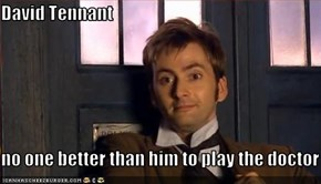 David Tennant  no one better than him to play the doctor