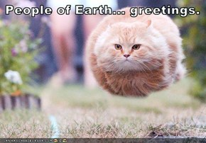 People of Earth... greetings.