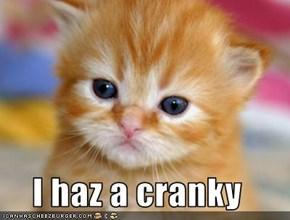 I haz a cranky