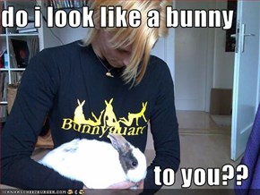 do i look like a bunny   to you??
