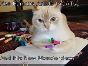Zee Famous Artiste PiCATso  And Hiz New Mousterpiece
