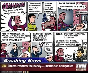 Breaking News - Obama rescues the needy.....insurance companies