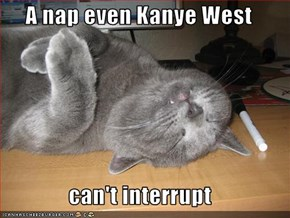 A nap even Kanye West  can't interrupt