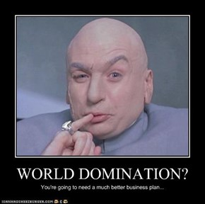 WORLD DOMINATION?