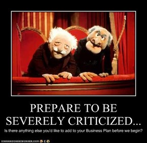 PREPARE TO BE SEVERELY CRITICIZED...