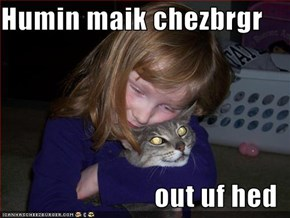 Humin maik chezbrgr  out uf hed