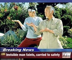 Breaking News - Invisible man faints, carried to safety