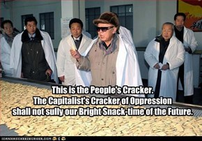 This is the People's Cracker. The Capitalist's Cracker of Oppression shall not sully our Bright Snack-time of the Future.