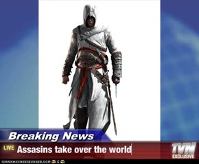 Breaking News - Assasins take over the world