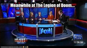 Meanwhile at The Legion of Doom....