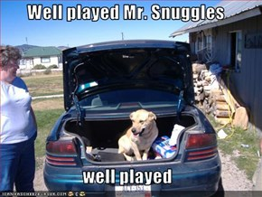 Well played Mr. Snuggles  well played