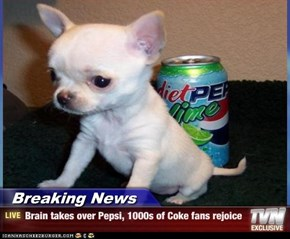 Breaking News - Brain takes over Pepsi, 1000s of Coke fans rejoice