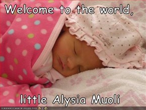 Welcome to the world,  little Alysia Muoli