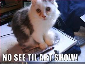 NO SEE TIL ART SHOW!