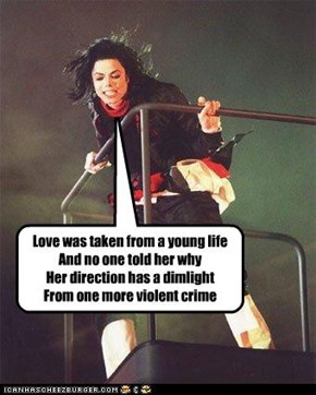 Love was taken from a young life And no one told her why Her direction has a dimlight  From one more violent crime