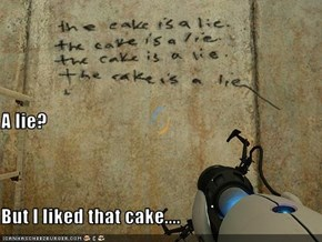 A lie? But I liked that cake....