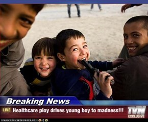 Breaking News - Healthcare ploy drives young boy to madness!!!
