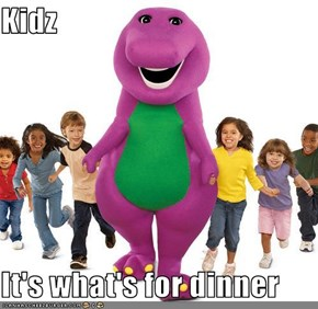 Kidz  It's what's for dinner