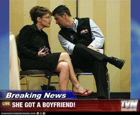Breaking News - SHE GOT A BOYFRIEND!