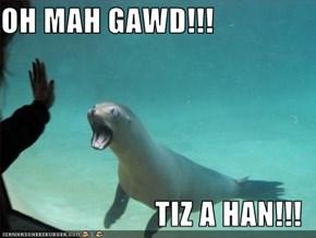 OH MAH GAWD!!!  TIZ A HAN!!!