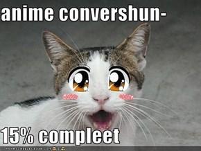 anime convershun-  15% compleet